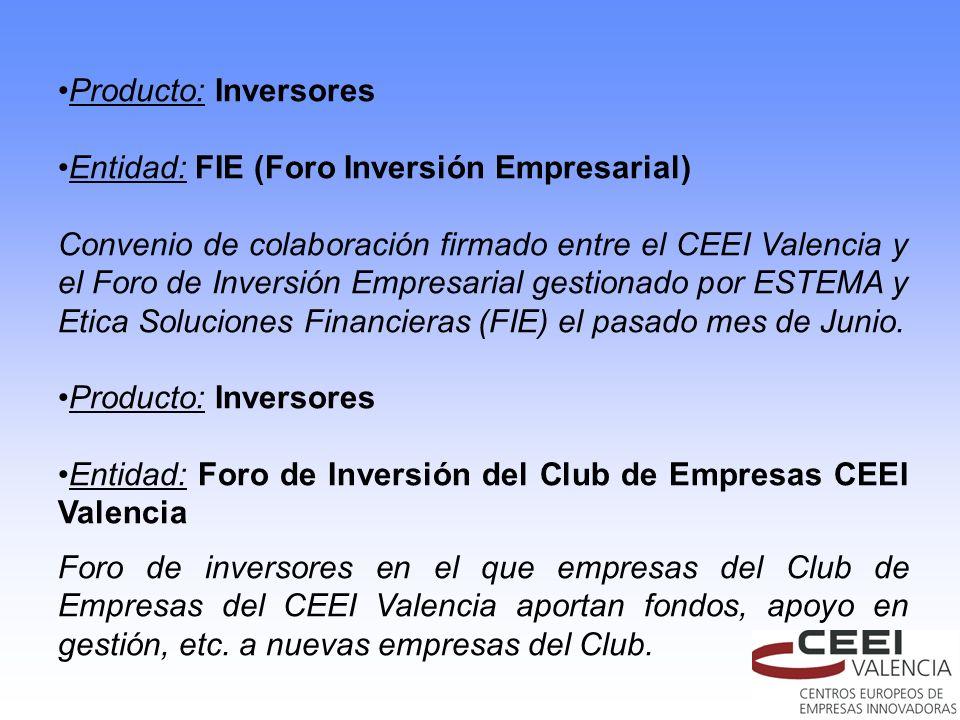 Producto: Inversores Entidad: FIE (Foro Inversión Empresarial) Convenio de colaboración firmado entre el CEEI Valencia y el Foro de Inversión Empresar