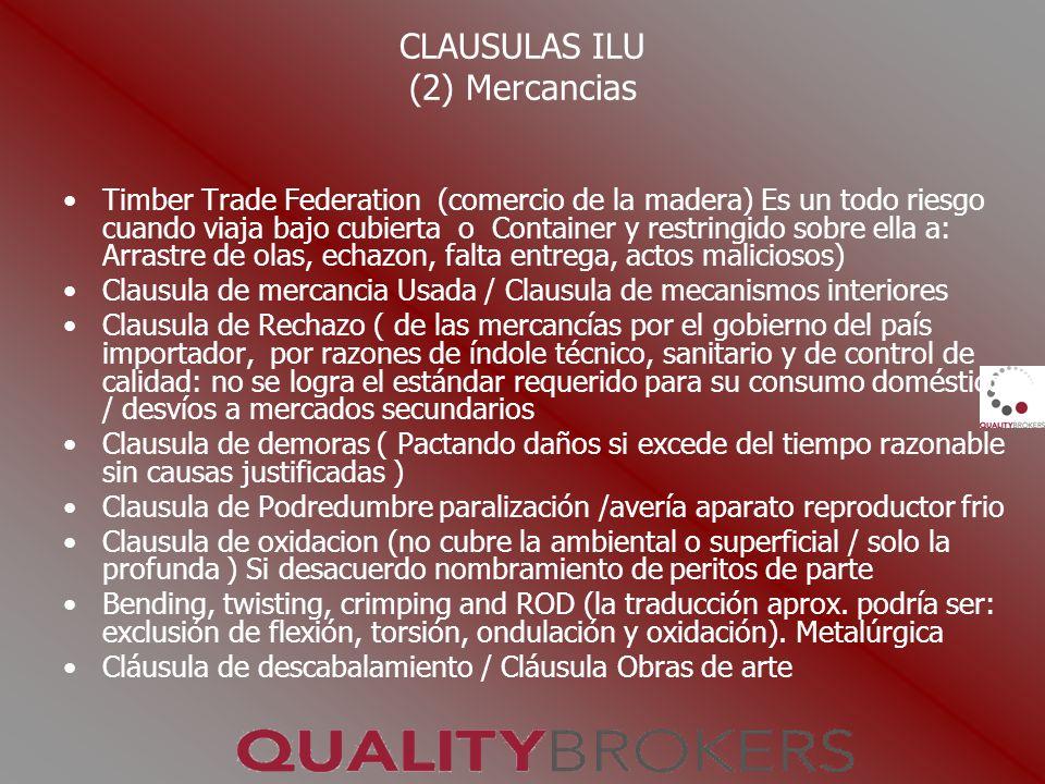 CLAUSULAS ILU (2) Mercancias Timber Trade Federation (comercio de la madera) Es un todo riesgo cuando viaja bajo cubierta o Container y restringido so