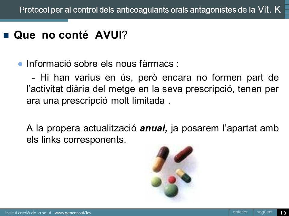 15 Protocol per al control dels anticoagulants orals antagonistes de la Vit. K Que no conté AVUI? Informació sobre els nous fàrmacs : - Hi han varius