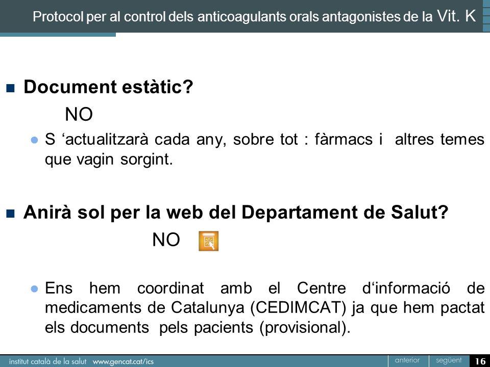 16 Protocol per al control dels anticoagulants orals antagonistes de la Vit. K Document estàtic? NO S actualitzarà cada any, sobre tot : fàrmacs i alt
