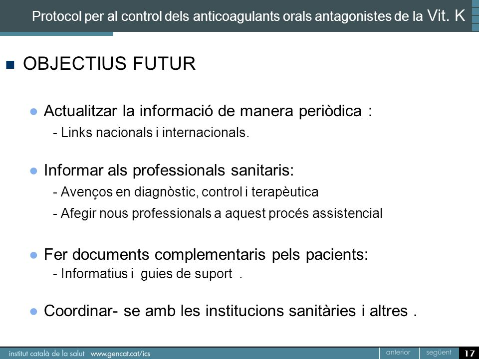 17 Protocol per al control dels anticoagulants orals antagonistes de la Vit. K OBJECTIUS FUTUR Actualitzar la informació de manera periòdica : - Links