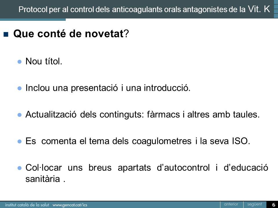 6 Protocol per al control dels anticoagulants orals antagonistes de la Vit. K Que conté de novetat? Nou títol. Inclou una presentació i una introducci