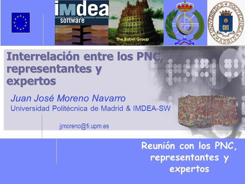 Reunión con los PNC, representantes y expertos Juan José Moreno Navarro Universidad Politécnica de Madrid & IMDEA-SW jjmoreno@fi.upm.es