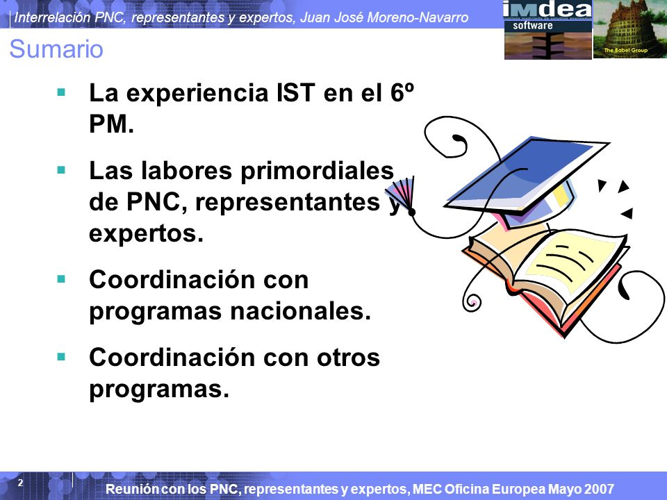 Reunión con los PNC, representantes y expertos, MEC Oficina Europea Mayo 2007 Interrelación PNC, representantes y expertos, Juan José Moreno-Navarro 2 Sumario La experiencia IST en el 6º PM.