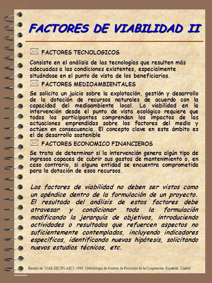 FACTORES DE VIABILIDAD II * FACTORES TECNOLOGICOS Consiste en el análisis de las tecnologías que resulten más adecuadas a las condiciones existentes,