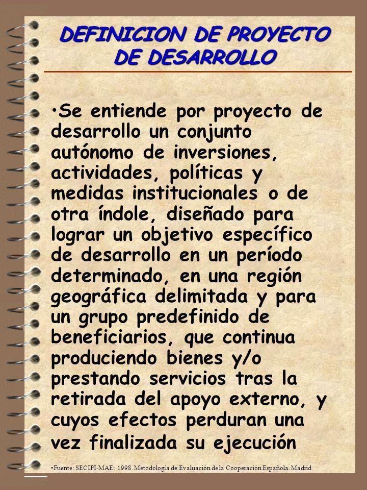 DEFINICION DE PROYECTO DE DESARROLLO Se entiende por proyecto de desarrollo un conjunto autónomo de inversiones, actividades, políticas y medidas inst
