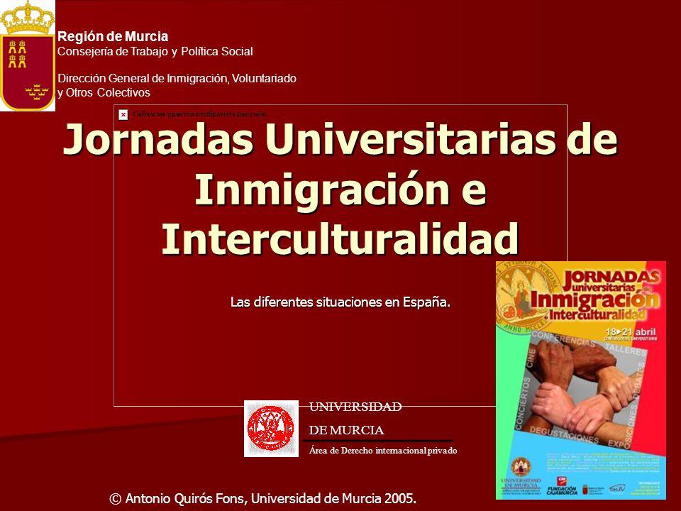 Jornadas Universitarias de Inmigración e Interculturalidad © Antonio Quirós Fons, Universidad de Murcia 2005. Las diferentes situaciones en España. UN