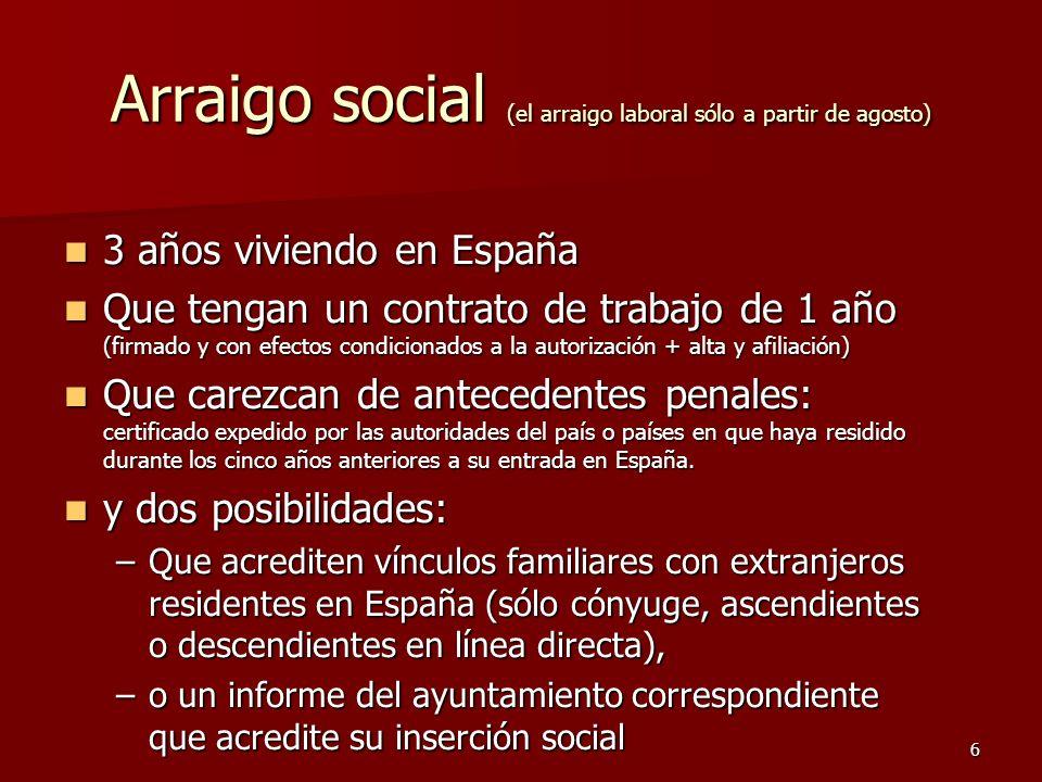 6 Arraigo social (el arraigo laboral sólo a partir de agosto) 3 años viviendo en España 3 años viviendo en España Que tengan un contrato de trabajo de