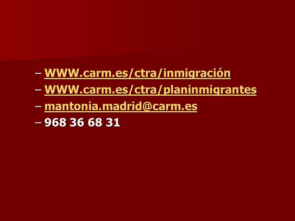 –WWW.carm.es/ctra/inmigración WWW.carm.es/ctra/inmigración –WWW.carm.es/ctra/planinmigrantes WWW.carm.es/ctra/planinmigrantes –mantonia.madrid@carm.es mantonia.madrid@carm.es –968 36 68 31
