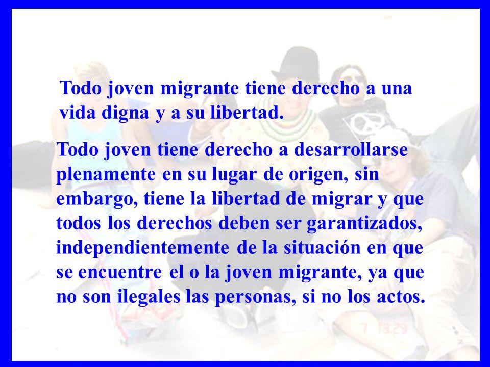 Todo joven tiene derecho a desarrollarse plenamente en su lugar de origen, sin embargo, tiene la libertad de migrar y que todos los derechos deben ser