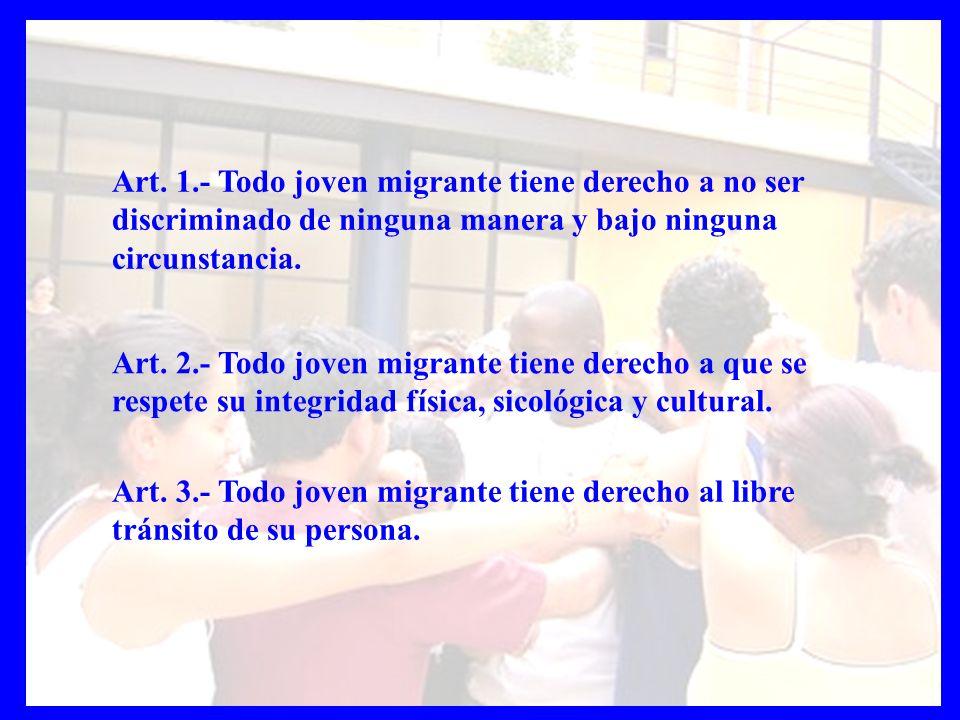Art. 3.- Todo joven migrante tiene derecho al libre tránsito de su persona. Art. 1.- Todo joven migrante tiene derecho a no ser discriminado de ningun