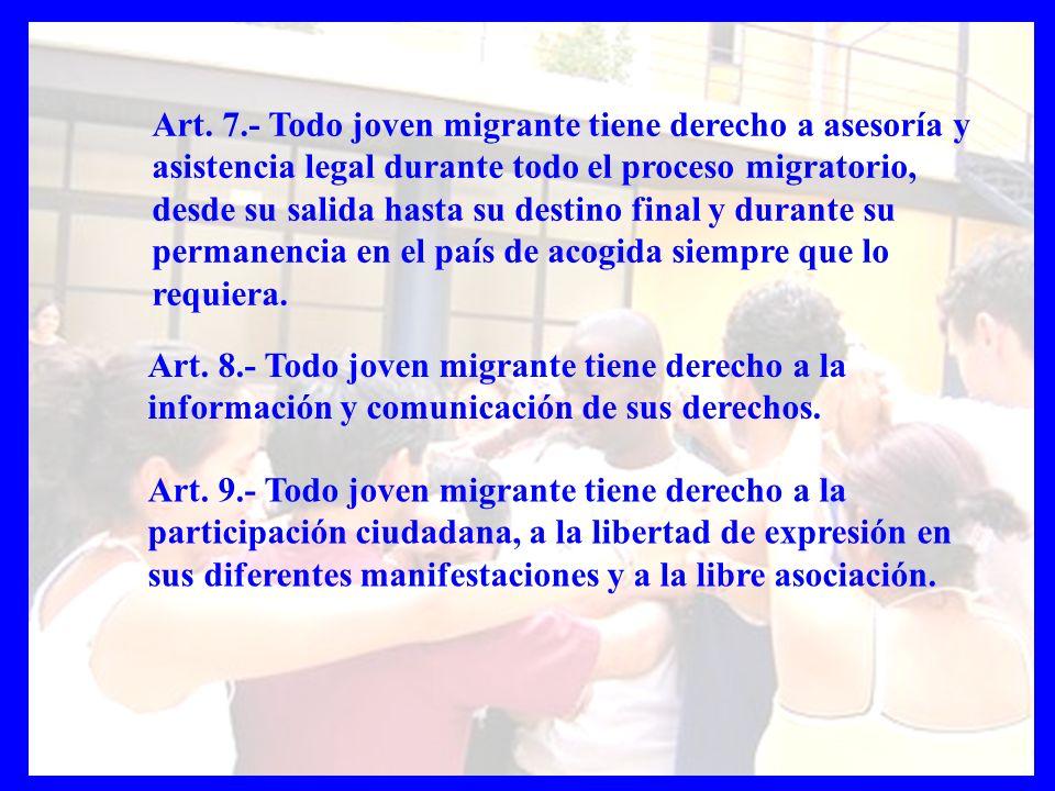 Art. 9.- Todo joven migrante tiene derecho a la participación ciudadana, a la libertad de expresión en sus diferentes manifestaciones y a la libre aso