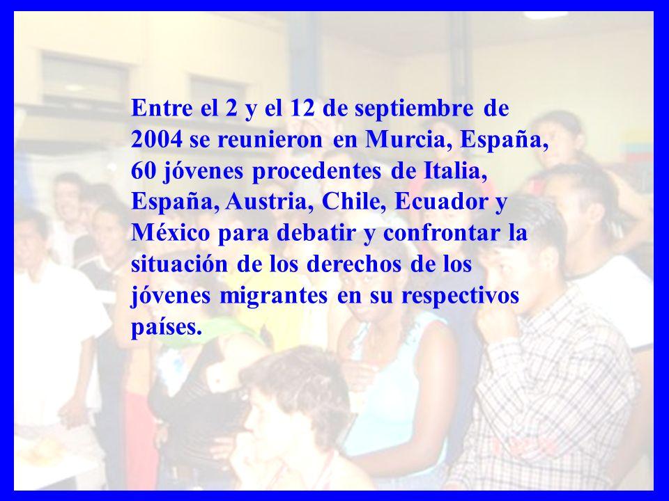Entre el 2 y el 12 de septiembre de 2004 se reunieron en Murcia, España, 60 jóvenes procedentes de Italia, España, Austria, Chile, Ecuador y México pa