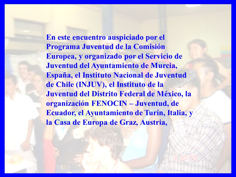 En este encuentro auspiciado por el Programa Juventud de la Comisión Europea, y organizado por el Servicio de Juventud del Ayuntamiento de Murcia, Esp