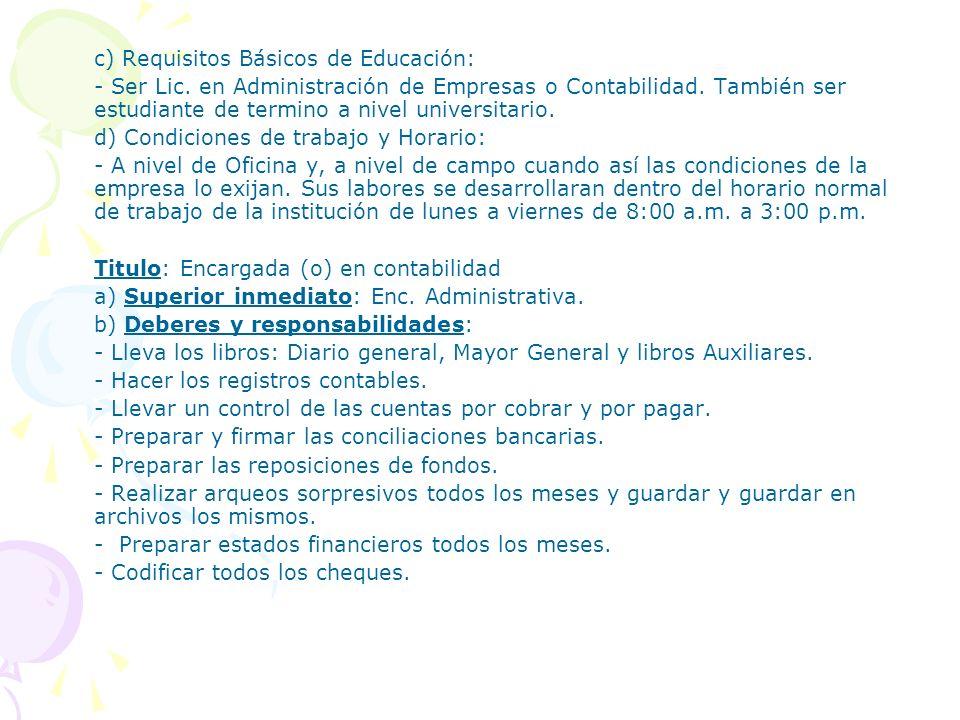 c) Requisitos Básicos de Educación: - Ser Lic. en Administración de Empresas o Contabilidad. También ser estudiante de termino a nivel universitario.