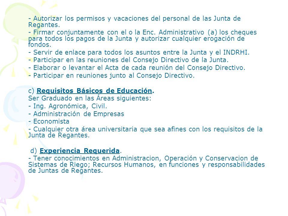 - Autorizar los permisos y vacaciones del personal de las Junta de Regantes. - Firmar conjuntamente con el o la Enc. Administrativo (a) los cheques pa
