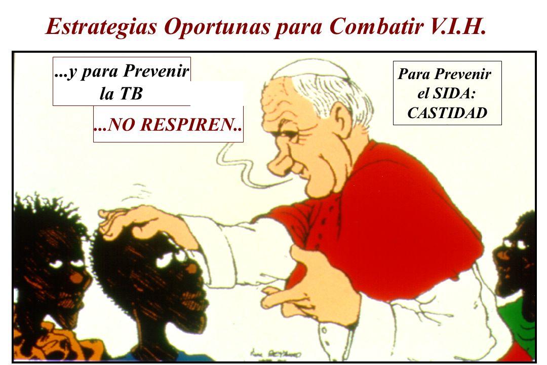 Estrategias Oportunas para Combatir V.I.H. Para Prevenir el SIDA: CASTIDAD...y para Prevenir la TB...NO RESPIREN..