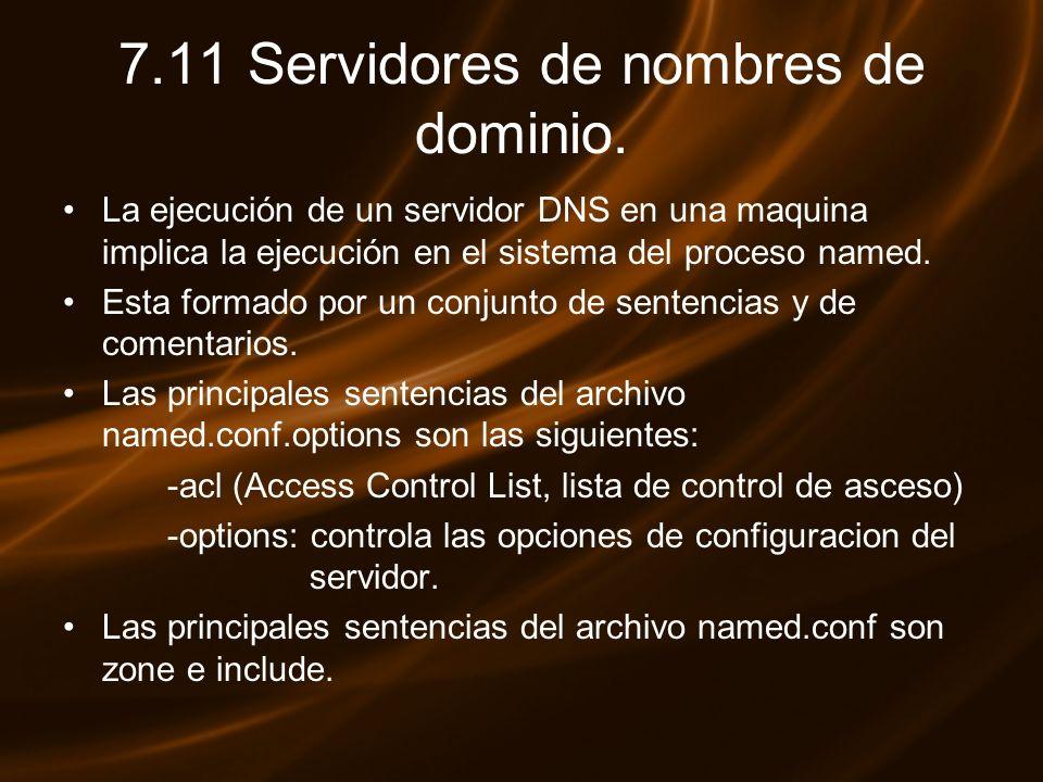 7.11 Servidores de nombres de dominio. La ejecución de un servidor DNS en una maquina implica la ejecución en el sistema del proceso named. Esta forma