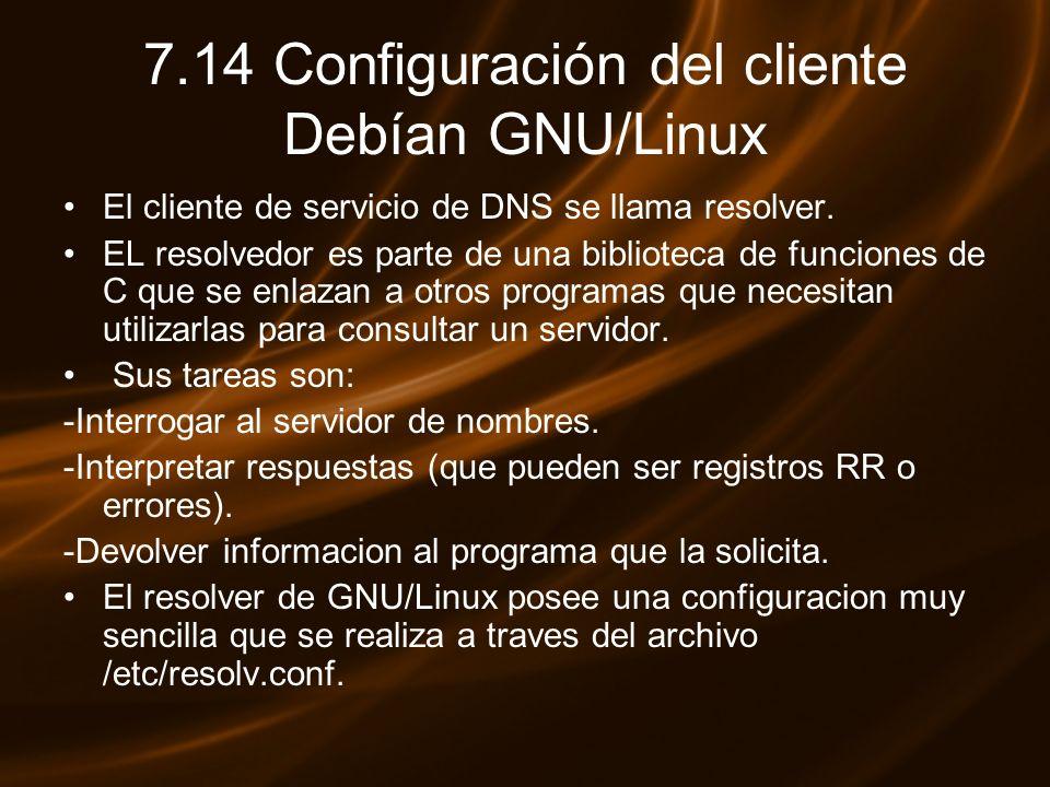 7.14 Configuración del cliente Debían GNU/Linux El cliente de servicio de DNS se llama resolver. EL resolvedor es parte de una biblioteca de funciones