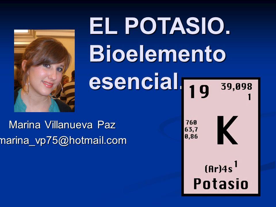 Marina Villanueva Paz marina_vp75@hotmail.com EL POTASIO. Bioelemento esencial.
