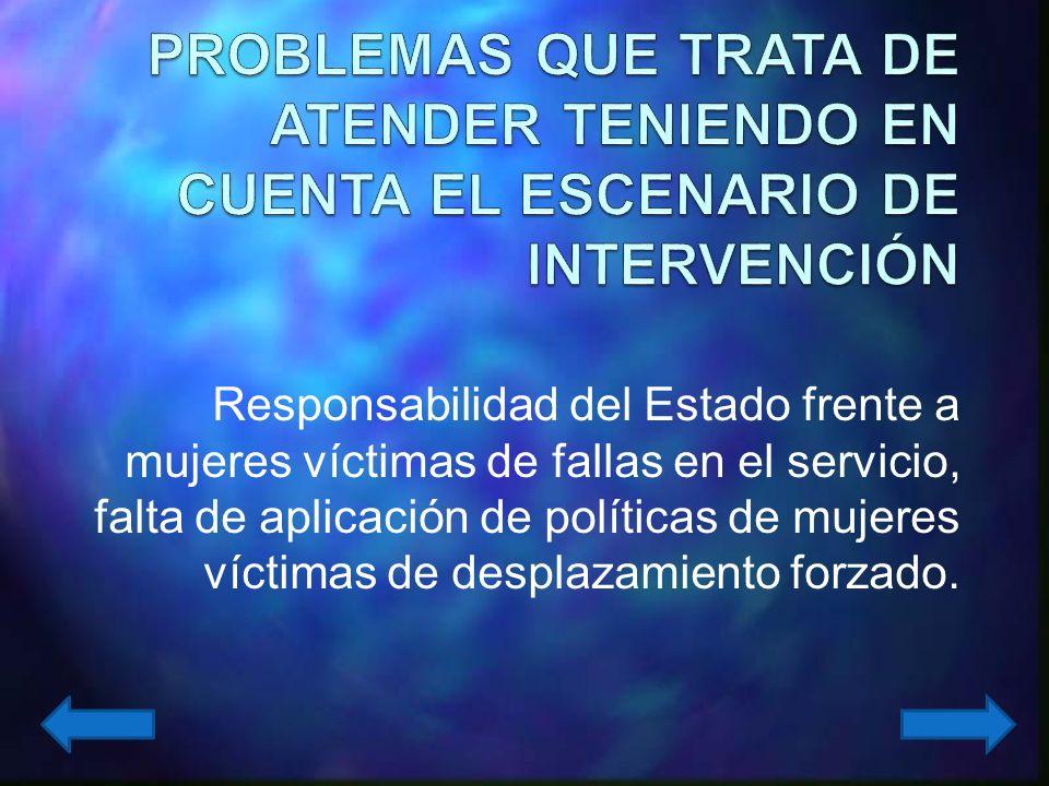Responsabilidad del Estado frente a mujeres víctimas de fallas en el servicio, falta de aplicación de políticas de mujeres víctimas de desplazamiento forzado.