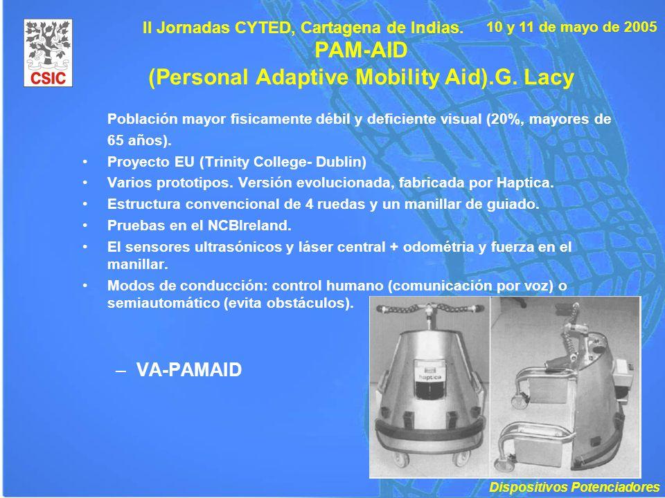 10 y 11 de mayo de 2005 II Jornadas CYTED, Cartagena de Indias. PAM-AID (Personal Adaptive Mobility Aid).G. Lacy Población mayor fisicamente débil y d