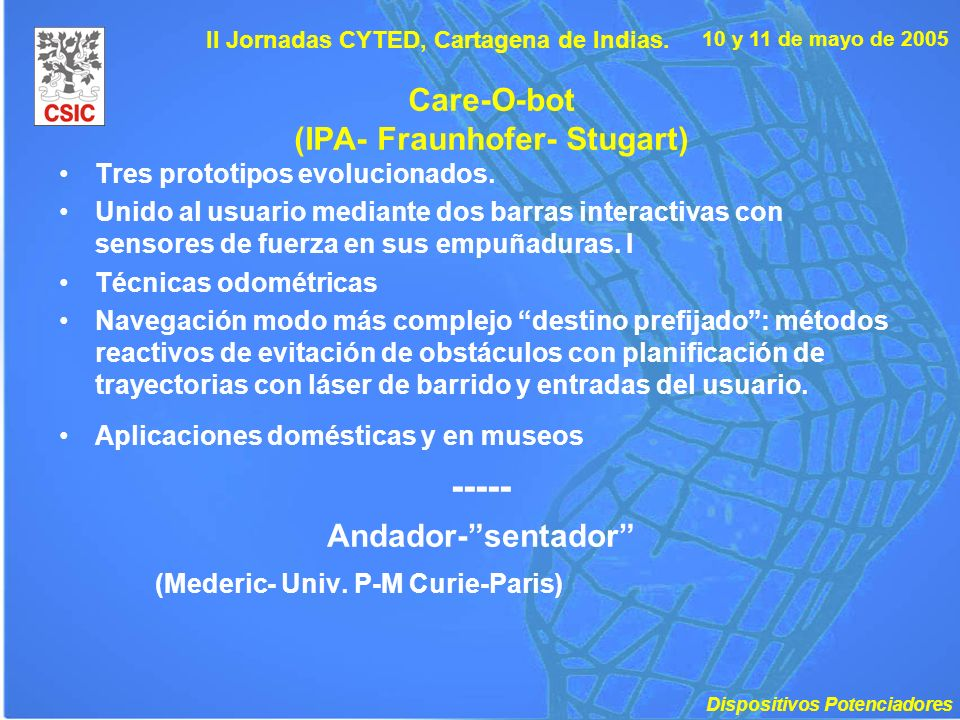 10 y 11 de mayo de 2005 II Jornadas CYTED, Cartagena de Indias. Care-O-bot (IPA- Fraunhofer- Stugart) Tres prototipos evolucionados. Unido al usuario