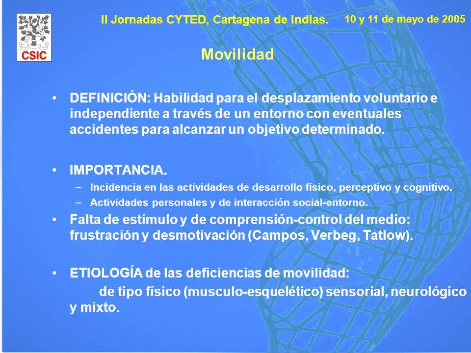 10 y 11 de mayo de 2005 II Jornadas CYTED, Cartagena de Indias. Movilidad DEFINICIÓN: Habilidad para el desplazamiento voluntario e independiente a tr