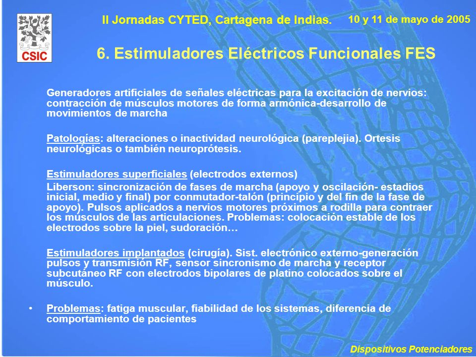 10 y 11 de mayo de 2005 II Jornadas CYTED, Cartagena de Indias. 6. Estimuladores Eléctricos Funcionales FES Generadores artificiales de señales eléctr