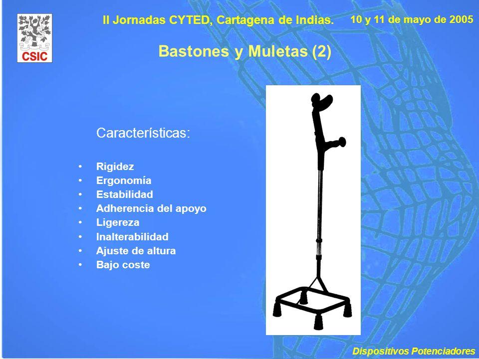 10 y 11 de mayo de 2005 II Jornadas CYTED, Cartagena de Indias. Bastones y Muletas (2) Características: Rigidez Ergonomía Estabilidad Adherencia del a
