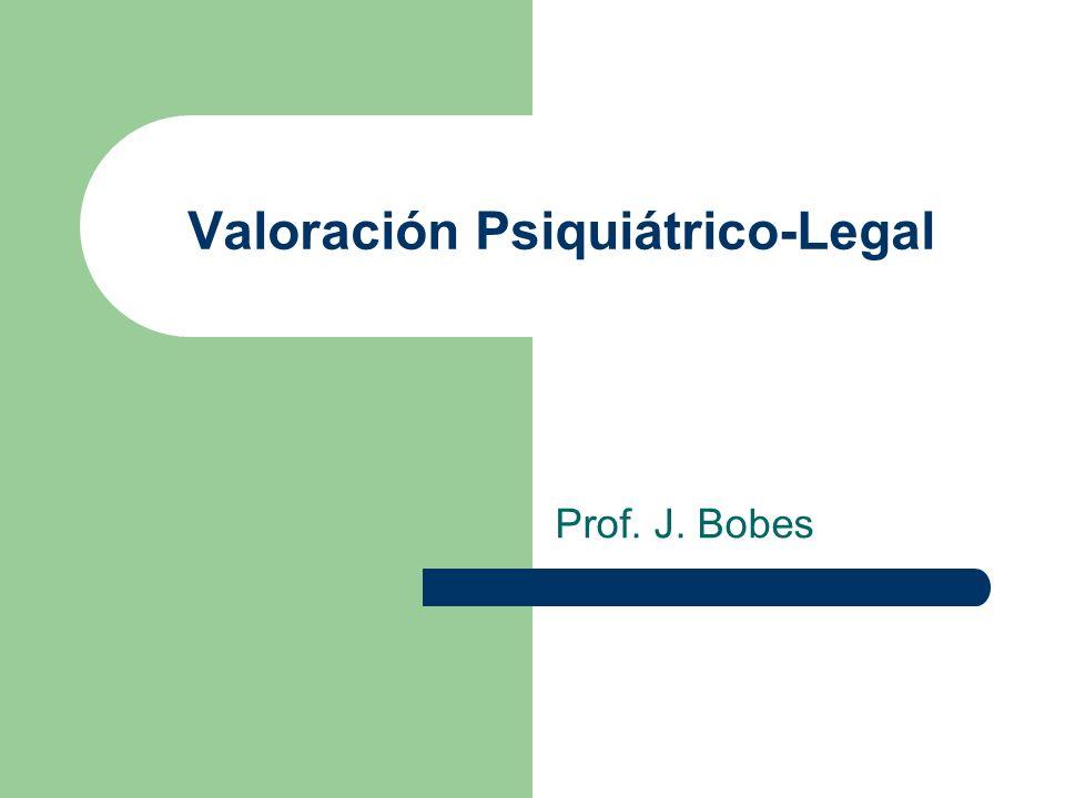 Valoración Psiquiátrico-Legal Prof. J. Bobes