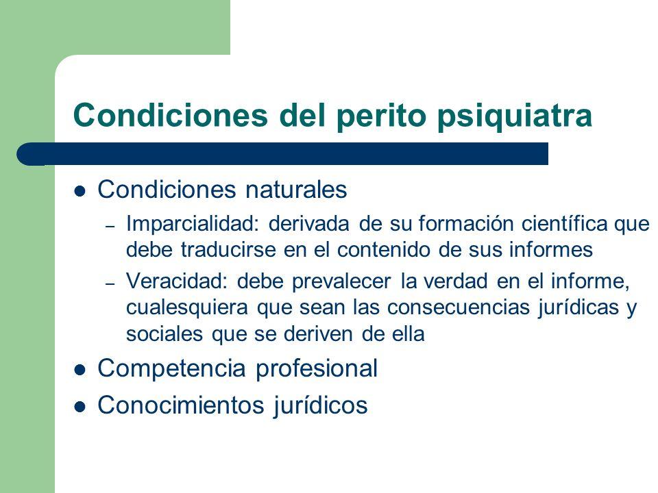 Condiciones del perito psiquiatra Condiciones naturales – Imparcialidad: derivada de su formación científica que debe traducirse en el contenido de su