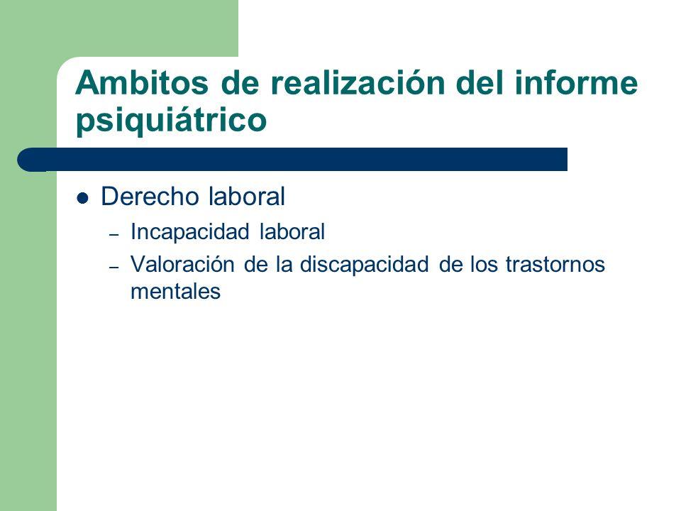 Ambitos de realización del informe psiquiátrico Derecho laboral – Incapacidad laboral – Valoración de la discapacidad de los trastornos mentales