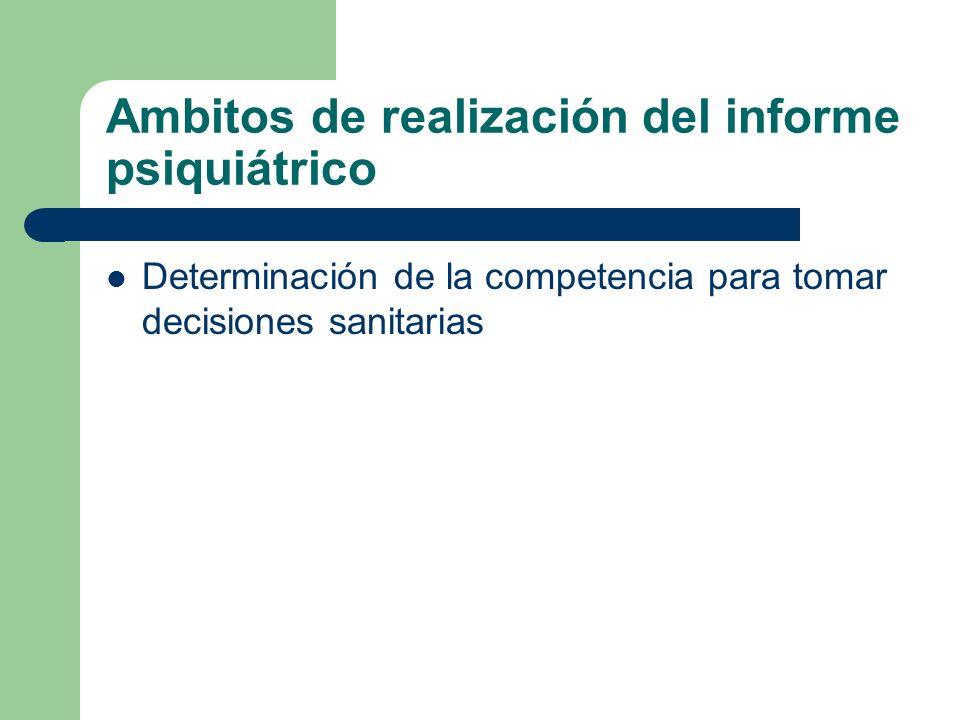 Ambitos de realización del informe psiquiátrico Determinación de la competencia para tomar decisiones sanitarias