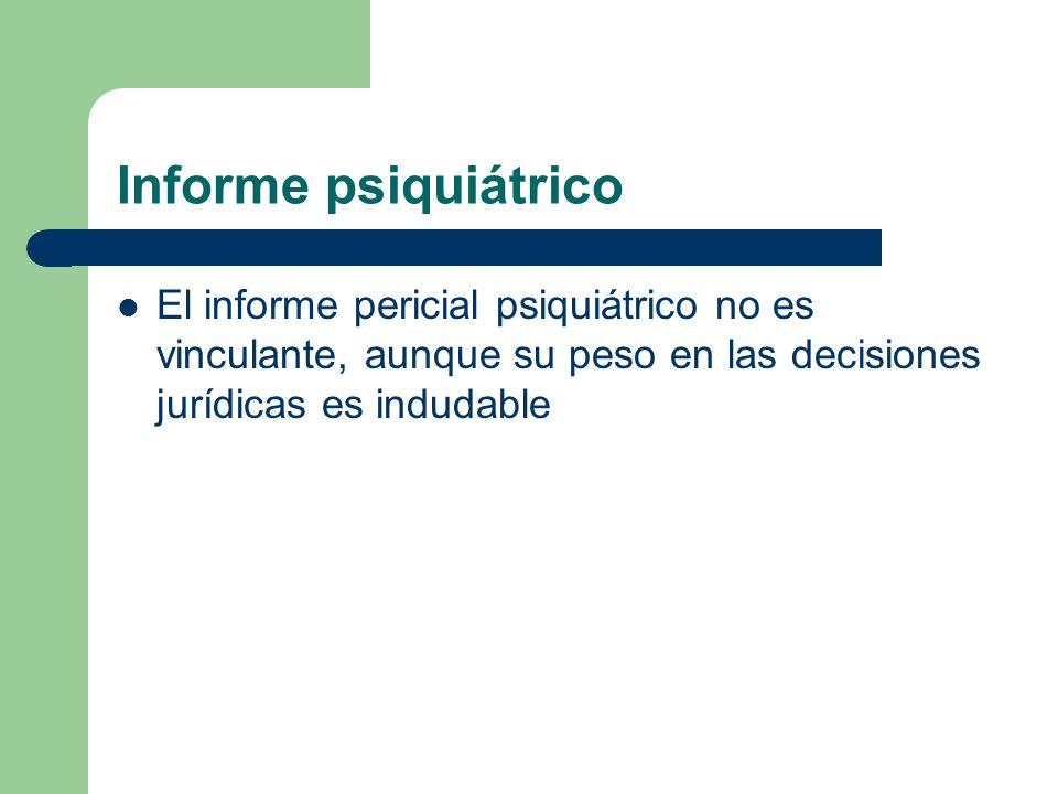 Informe psiquiátrico El informe pericial psiquiátrico no es vinculante, aunque su peso en las decisiones jurídicas es indudable