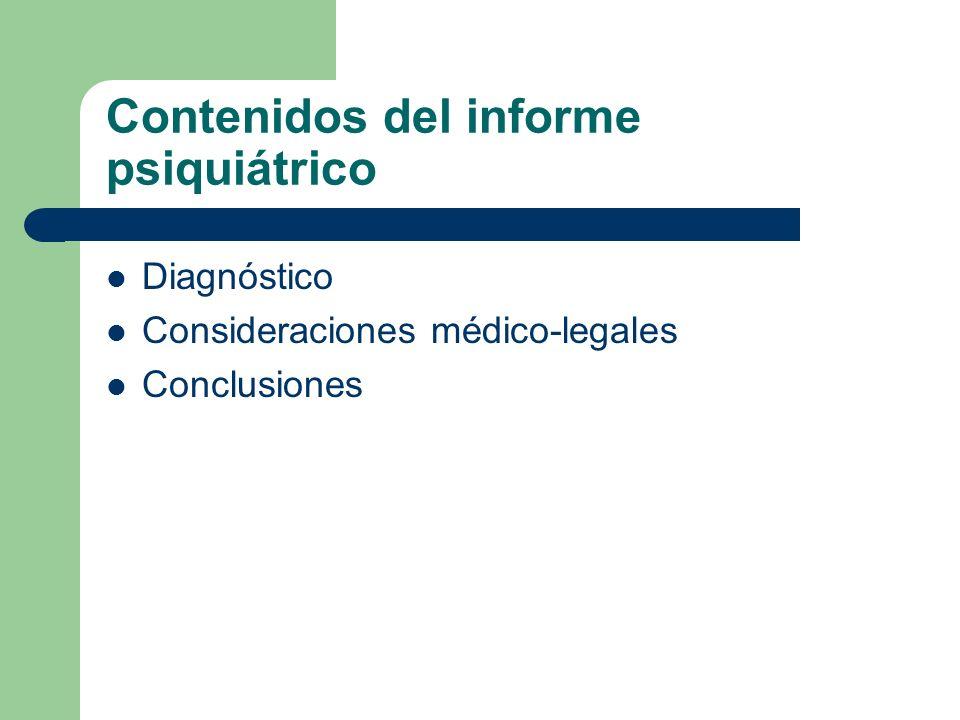 Contenidos del informe psiquiátrico Diagnóstico Consideraciones médico-legales Conclusiones