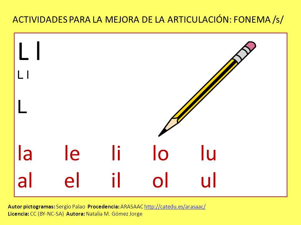 ACTIVIDADES PARA LA MEJORA DE LA ARTICULACIÓN: FONEMA /s/ Autor pictogramas: Sergio Palao Procedencia: ARASAAC http://catedu.es/arasaac/http://catedu.