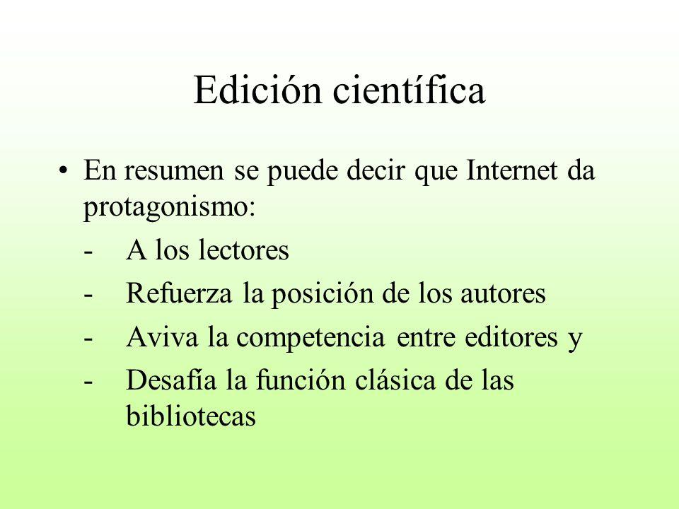 Edición científica En resumen se puede decir que Internet da protagonismo: -A los lectores -Refuerza la posición de los autores -Aviva la competencia