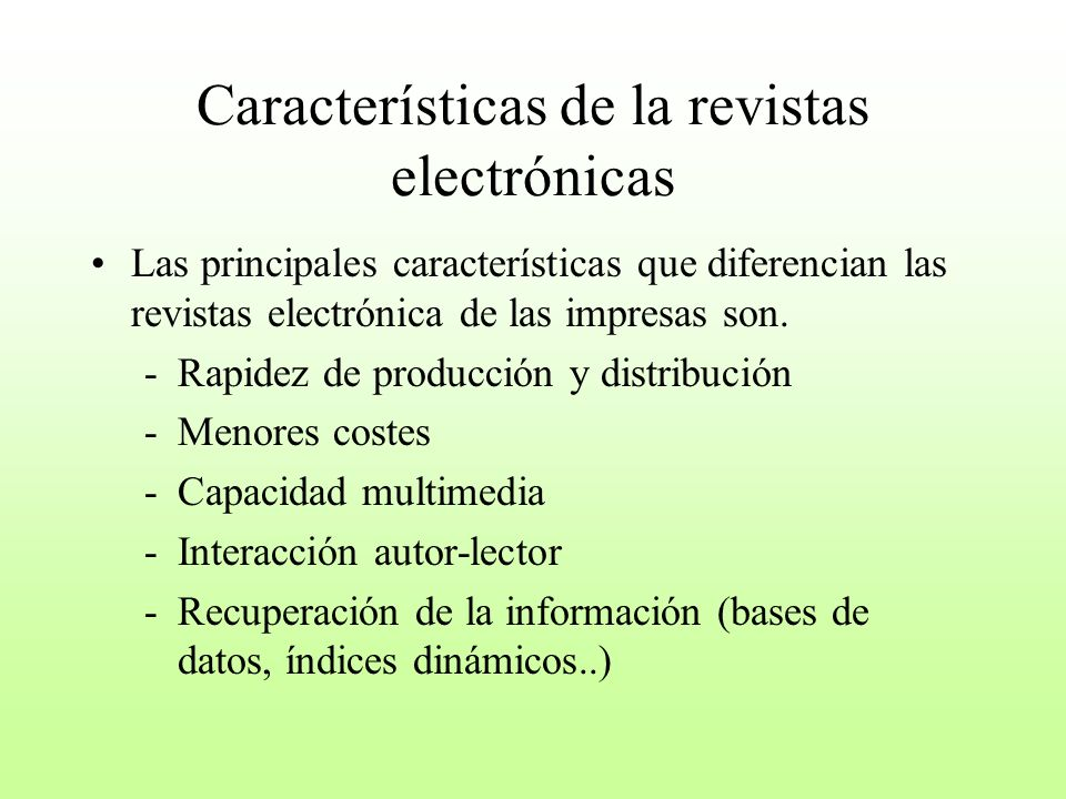 Características de la revistas electrónicas Las principales características que diferencian las revistas electrónica de las impresas son. -Rapidez de