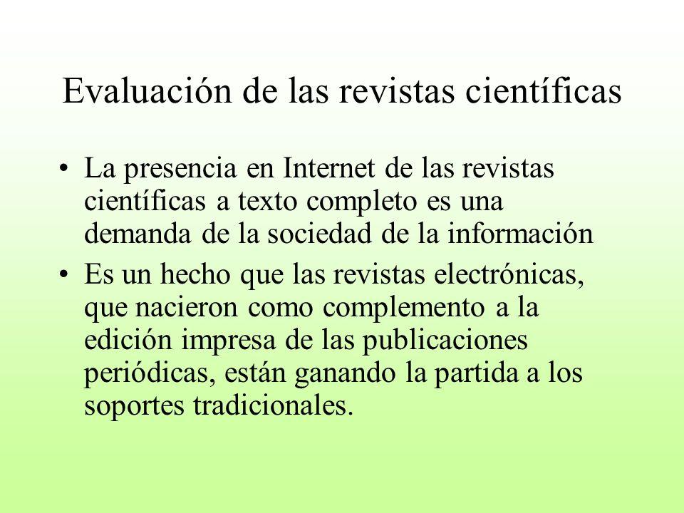 Evaluación de las revistas científicas La presencia en Internet de las revistas científicas a texto completo es una demanda de la sociedad de la infor