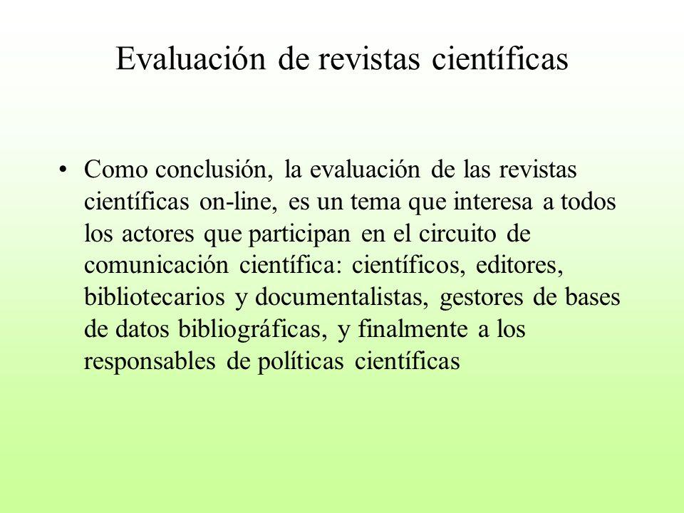 Evaluación de revistas científicas Como conclusión, la evaluación de las revistas científicas on-line, es un tema que interesa a todos los actores que