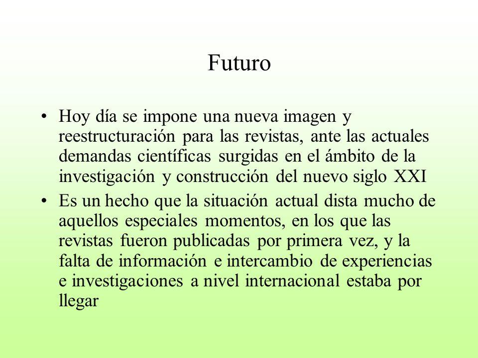 Futuro Hoy día se impone una nueva imagen y reestructuración para las revistas, ante las actuales demandas científicas surgidas en el ámbito de la inv
