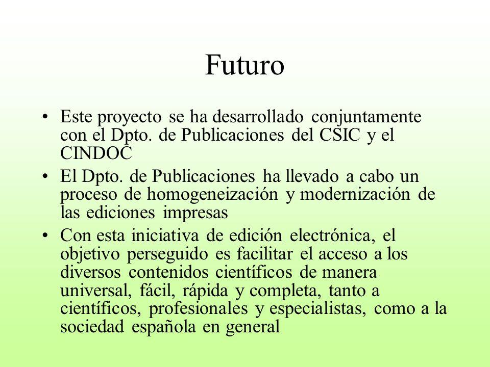 Futuro Este proyecto se ha desarrollado conjuntamente con el Dpto. de Publicaciones del CSIC y el CINDOC El Dpto. de Publicaciones ha llevado a cabo u