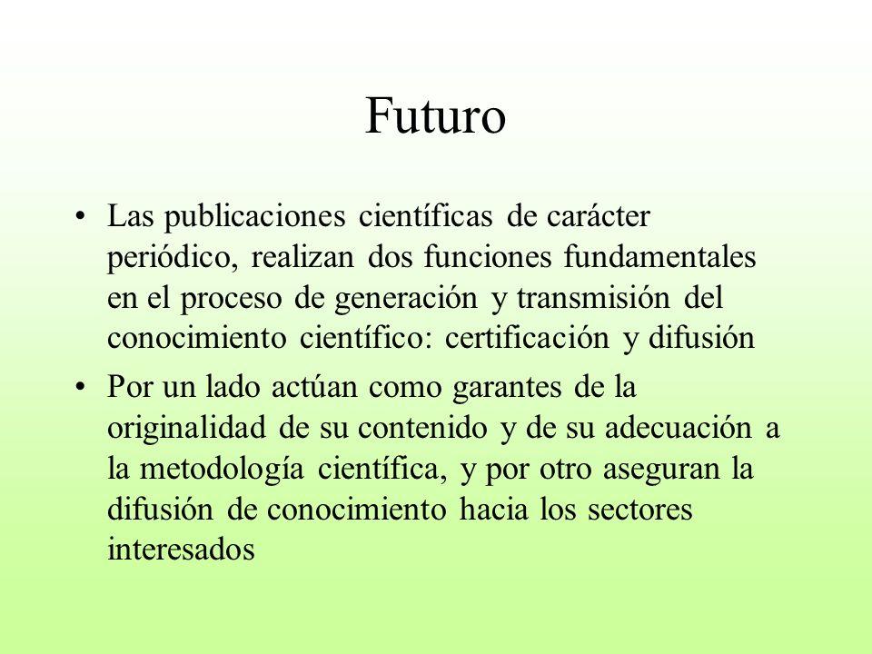 Futuro Las publicaciones científicas de carácter periódico, realizan dos funciones fundamentales en el proceso de generación y transmisión del conocim