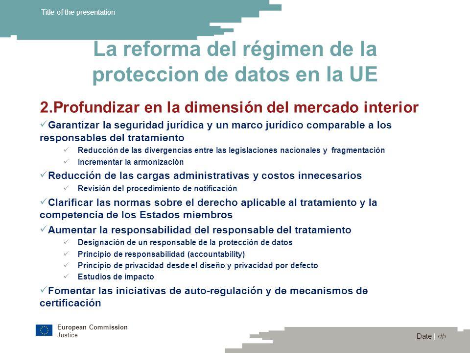 European Commission Justice Date | 12 Title of the presentation La reforma del régimen de la proteccion de datos en la UE 2.Profundizar en la dimensió