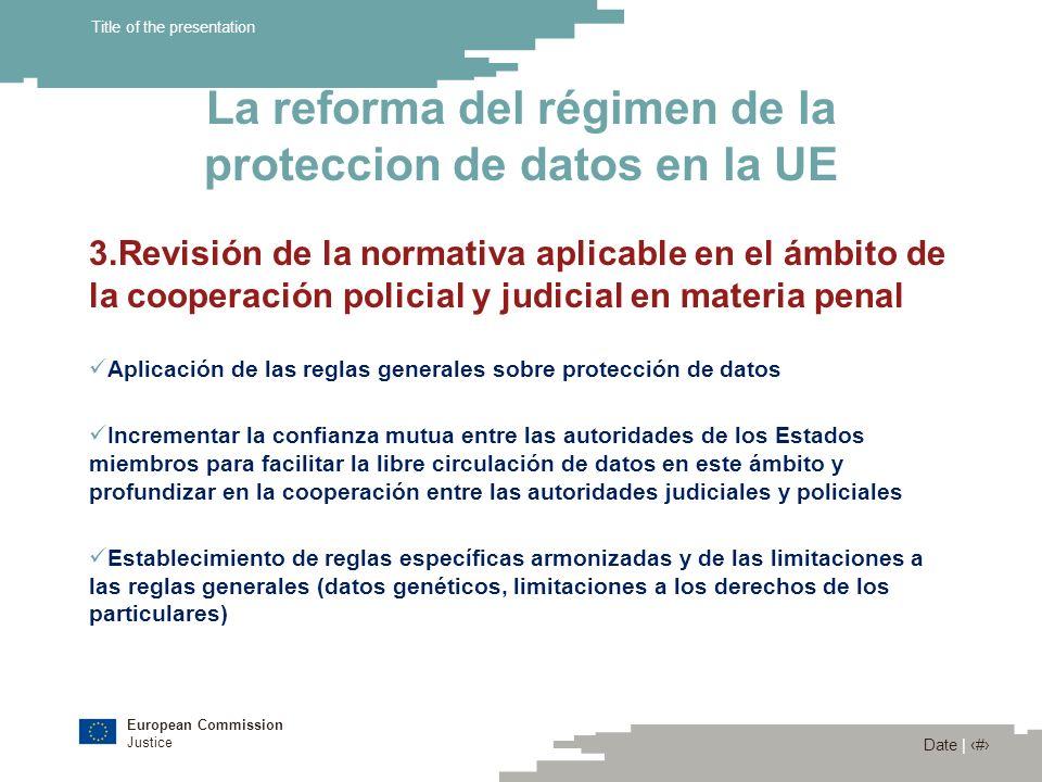 European Commission Justice Date | 13 Title of the presentation La reforma del régimen de la proteccion de datos en la UE 3.Revisión de la normativa a
