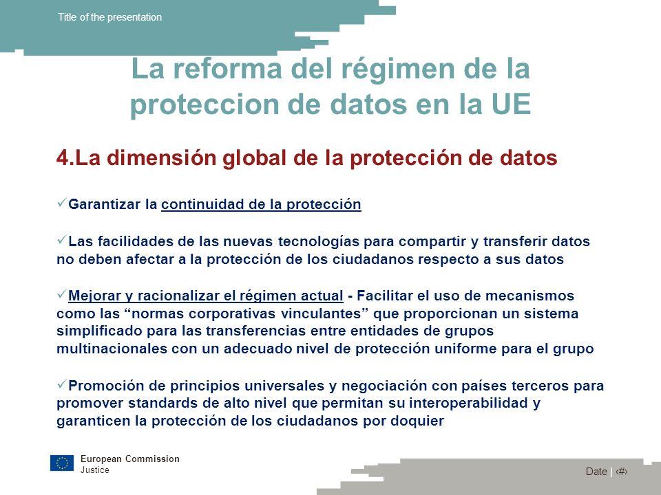 European Commission Justice Date | 14 Title of the presentation La reforma del régimen de la proteccion de datos en la UE 4.La dimensión global de la