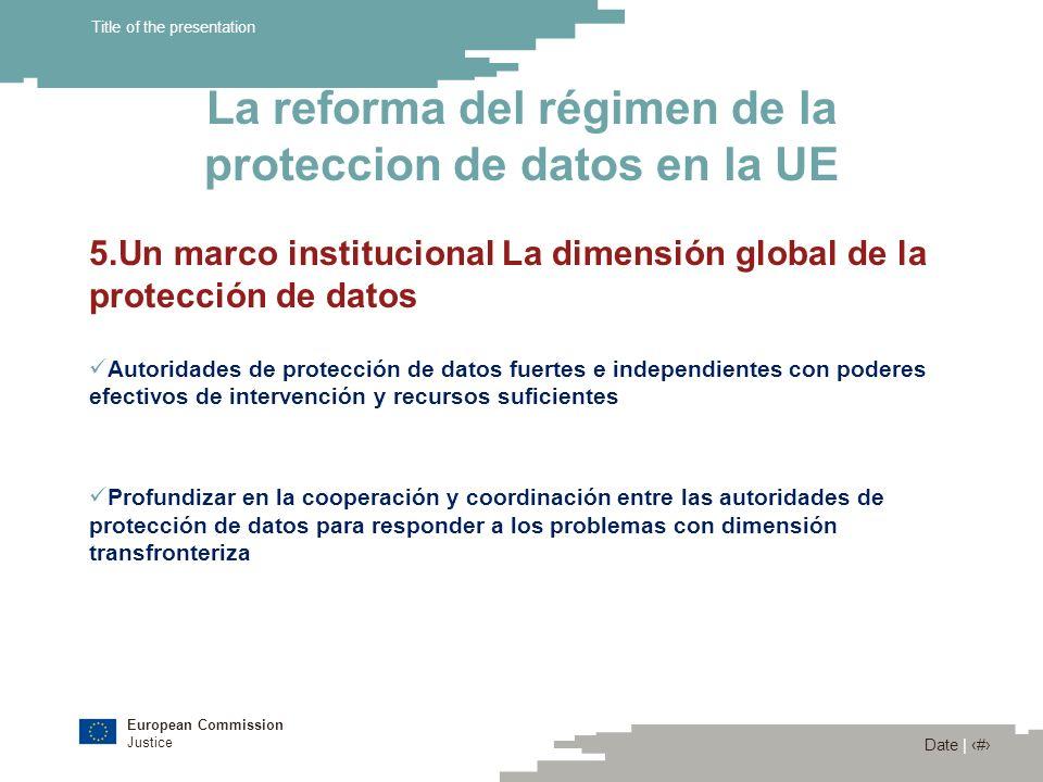 European Commission Justice Date | 15 Title of the presentation La reforma del régimen de la proteccion de datos en la UE 5.Un marco institucional La