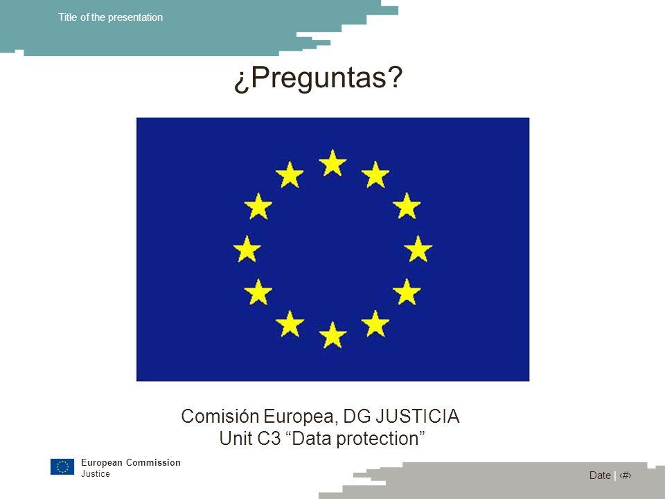 European Commission Justice Date | 17 Title of the presentation ¿Preguntas? Comisión Europea, DG JUSTICIA Unit C3 Data protection