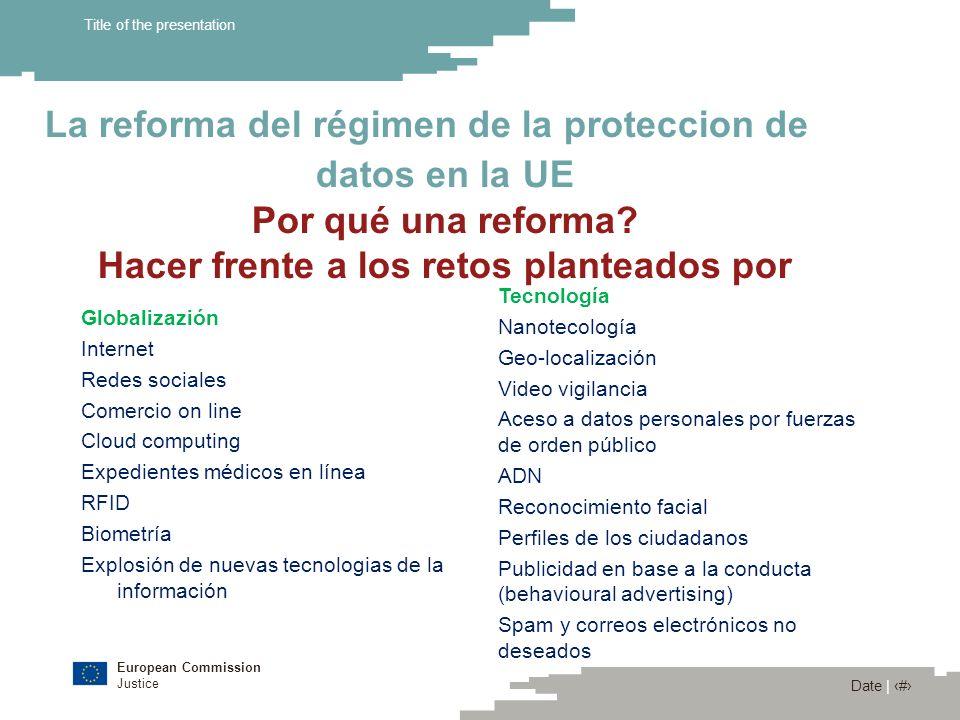 European Commission Justice Date | 7 Title of the presentation La reforma del régimen de la proteccion de datos en la UE Por qué una reforma? Hacer fr